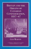 Britain and the Origins of Canadian Confederation, 1837-67 (eBook, PDF)