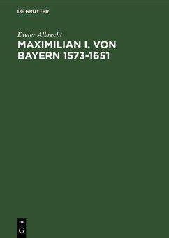 Maximilian I. von Bayern 1573-1651 (eBook, PDF) - Albrecht, Dieter