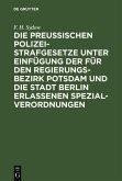 Die Preußischen Polizei-Strafgesetze unter Einfügung der für den Regierungs-Bezirk Potsdam und die Stadt Berlin erlassenen Spezial-Verordnungen (eBook, PDF)