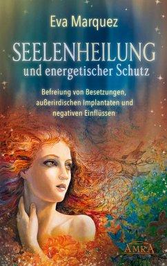 SEELENHEILUNG und energetischer Schutz (eBook, ePUB) - Marquez, Eva