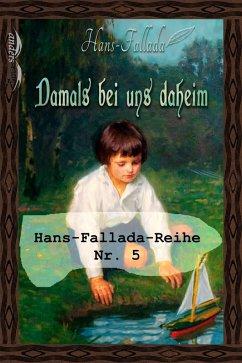 Damals bei uns daheim (eBook, ePUB) - Fallada, Hans