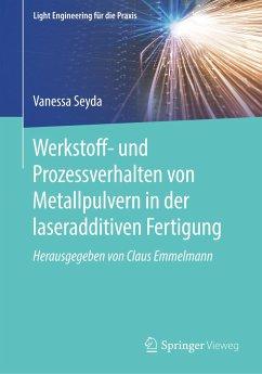 Werkstoff- und Prozessverhalten von Metallpulvern in der laseradditiven Fertigung - Seyda, Vanessa