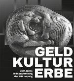 GELDKULTURERBE. 300 Jahre Münzsammlung der UB Leipzig