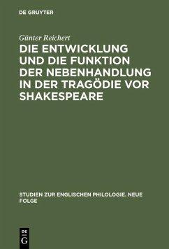 Die Entwicklung und die Funktion der Nebenhandlung in der Tragödie vor Shakespeare (eBook, PDF) - Reichert, Günter