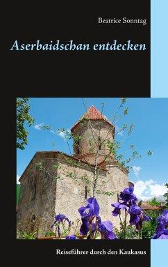 Aserbaidschan entdecken - Sonntag, Beatrice