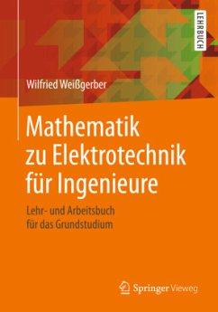 Mathematik zu Elektrotechnik für Ingenieure - Weißgerber, Wilfried
