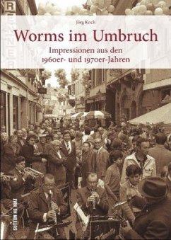 Worms im Umbruch - Koch, Jörg