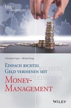 Einfach richtig Geld verdienen mit Money-Management (eBook, ePUB) - Geyer, Christoph; Jung, Michael