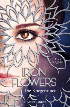 Die Kriegerinnen / Iron Flowers Bd.2 (eBook, ePUB) - Banghart, Tracy