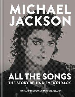 Michael Jackson: All the Songs (eBook, ePUB) - Lecocq, Richard; Allard, François
