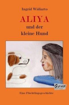 Aliya und der kleine Hund - Widiarto, Ingrid