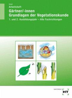 Arbeitsheft Gärtner/-innen Grundlagen der Vegetationskunde - Seipel, Holger