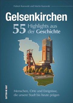 Gelsenkirchen. 55 Highlights aus der Geschichte - Kurowski, Hubert; Kurowski, Martin