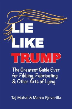 Lie Like Trump: The Greatest Guide Ever for Fibbing, Fabricating & other Arts of Lying - Mahal, Taj; Marco, Ejevarilla
