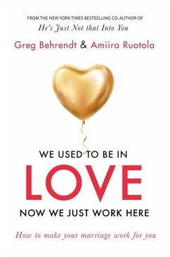 We Used To Be In Love, Now We Just Work Here - Behrendt, Greg; Ruotola, Amiira