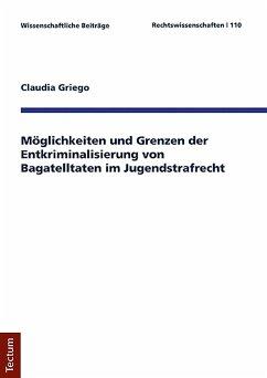 Möglichkeiten und Grenzen der Entkriminalisierung von Bagatelltaten im Jugendstrafrecht (eBook, PDF) - Griego, Claudia