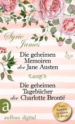 Die geheimen Memoiren der Jane Austen & Die geheimen Tagebücher der Charlotte Brontë (eBook, ePUB) - James, Syrie