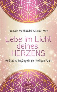 Lebe im Licht deines Herzens (eBook, ePUB) - Melchizedek, Drunvalo; Mitel, Daniel