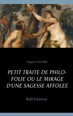 Petit traité de philo folie ou le mirage d'une sagesse affolée (eBook, ePUB)