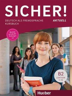Sicher! aktuell B2 / Kursbuch - Perlmann-Balme, Michaela; Schwalb, Susanne