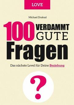 100 Verdammt gute Fragen - LOVE (eBook, ePUB) - Draksal, Michael
