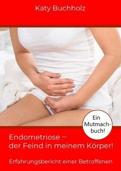 Endometriose - der Feind in meinem Körper! - Buchholz, Katy