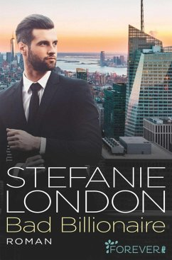 Bad Billionaire / New York Bachelors Bd.3 (eBook, ePUB) - London, Stefanie