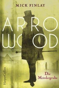 Die Mördergrube / Arrowood Bd.2