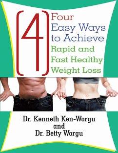 Four (4) Easy Ways to Achieve Rapid and Fast Healthy Weight Loss (eBook, ePUB) - Ken-Worgu, Kenneth; Worgu, Betty