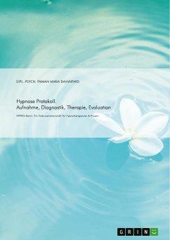 Hypnose Protokoll. Aufnahme, Diagnostik, Therapie, Evaluation - Davarifard, Paiman Maria