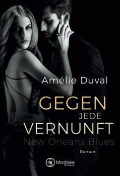 Gegen jede Vernunft / New Orleans Blues Bd.1 - Duval, Amélie