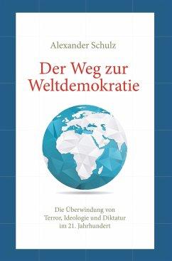 Der Weg zur Weltdemokratie - Schulz, Alexander