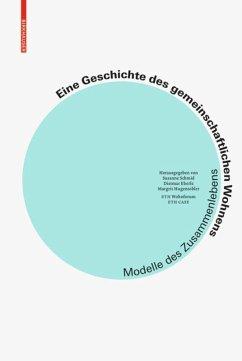 Eine Geschichte des gemeinschaftlichen Wohnens - Schmid, Susanne