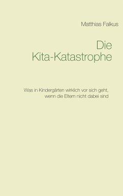 Die Kita-Katastrophe - Falkus, Matthias