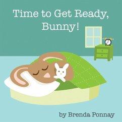 Time to Get Ready, Bunny! - Ponnay, Brenda