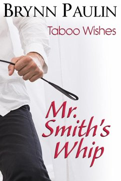 Mr. Smith´s Whip (Taboo Wishes, #4) (eBook, ePUB)