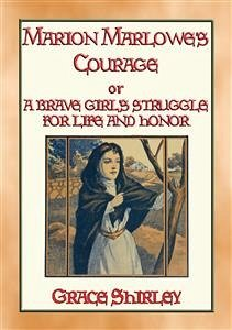 MARION MARLOWE?S COURAGE - A Brave Girl´s Strug...