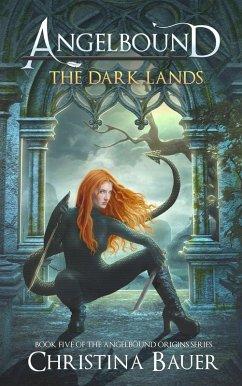 The Dark Lands (Angelbound Origins, #5) (eBook, ePUB) - Bauer, Christina