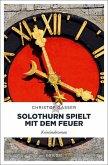 Solothurn spielt mit dem Feuer (Mängelexemplar)