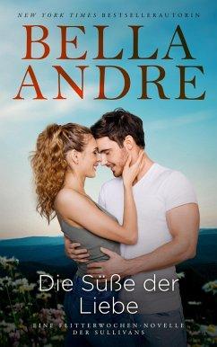 Die Süße der Liebe (Eine Flitterwochen-Novelle der Sullivans) (eBook, ePUB) - Andre, Bella