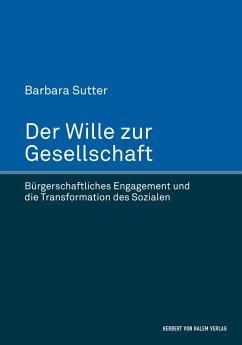 Der Wille zur Gesellschaft (eBook, PDF) - Sutter, Barbara