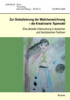 Zur Globalisierung der Mädchenzeichnung - die Kreativserie Topmodel - Capell, Eva Miriam