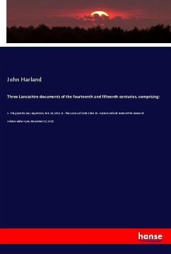 Three Lancashire documents of the fourteenth and fifteenth centuries, comprising: