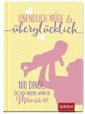 Unendlich müde und überglücklich - 100 Dinge, die sich ändern, wenn du Mama bist
