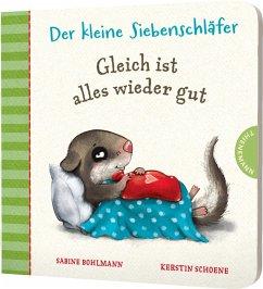 Der kleine Siebenschläfer: Gleich ist alles wieder gut - Bohlmann, Sabine; Schoene, Kerstin