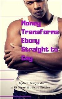 Money Transforms Ebony Straight to Gay (eBook, ...