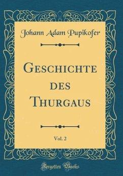 Geschichte des Thurgaus, Vol. 2 (Classic Reprint)