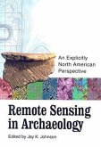 Remote Sensing in Archaeology: An Explicitly North American Perspective [With CD-ROM]