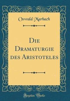 Die Dramaturgie des Aristoteles (Classic Reprint) - Marbach, Oswald