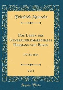 Das Leben des Generalfeldmarschalls Hermann von Boyen, Vol. 1